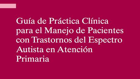 Guía Práctica Clínica para el manejo de Pacientes con TEA en Atención Primaria