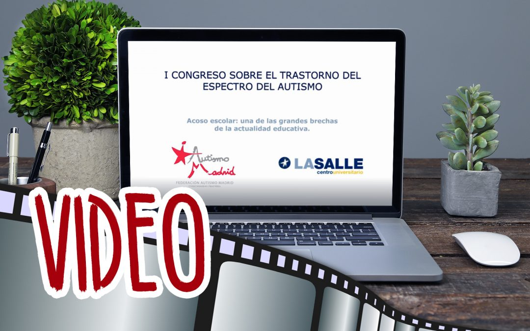 I Congreso sobre Trastornos del Espectro del Autismo; Ponencias en vídeo III: Acoso Escolar