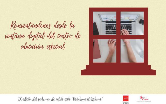«Reinventándonos desde la ventana digital del Centro de Educación Especial» – Cuéntame el Autismo