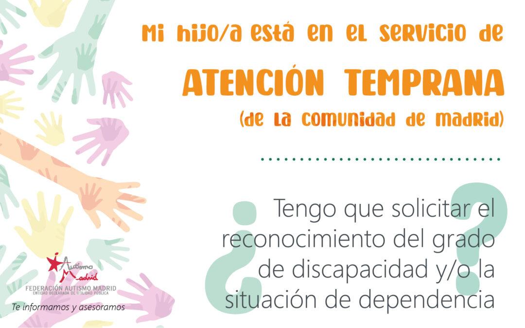 Mi hijo/a está en el servicio de Atención Temprana de la Comunidad de Madrid, ¿tengo que solicitar el reconocimiento del grado de discapacidad y/o la situación de dependencia?